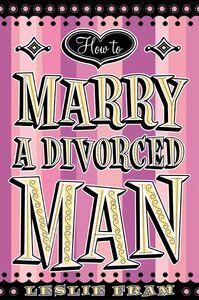 Foto Cover di How to Marry a Divorced Man, Ebook inglese di Leslie Fram, edito da HarperCollins