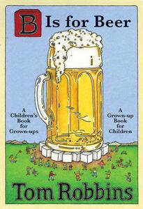 Foto Cover di B Is for Beer, Ebook inglese di Tom Robbins, edito da HarperCollins
