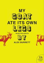 Selections from My Goat Ate Its Own Legs, Volume 1