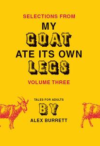 Foto Cover di Selections from My Goat Ate Its Own Legs, Volume 3, Ebook inglese di Alex Burrett, edito da HarperCollins