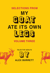 Selections from My Goat Ate Its Own Legs, Volume 3