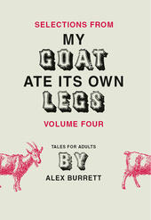 Selections from My Goat Ate Its Own Legs, Volume 4