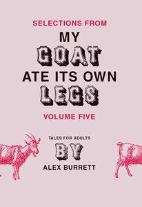 Foto Cover di Selections from My Goat Ate Its Own Legs, Volume 5, Ebook inglese di Alex Burrett, edito da HarperCollins
