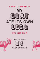 Selections from My Goat Ate Its Own Legs, Volume 5