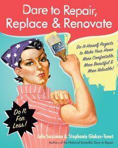 Foto Cover di Dare to Repair, Replace & Renovate, Ebook inglese di Stephanie Glakas-Tenet,Julie Sussman, edito da HarperCollins