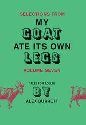 Selections from My Goat Ate Its Own Legs, Volume 7
