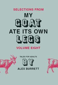 Foto Cover di Selections from My Goat Ate Its Own Legs, Volume 8, Ebook inglese di Alex Burrett, edito da HarperCollins