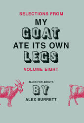 Selections from My Goat Ate Its Own Legs, Volume 8