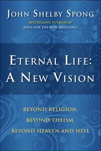 Foto Cover di Eternal Life: A New Vision, Ebook inglese di John Shelby Spong, edito da HarperCollins