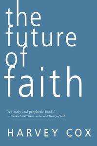 Foto Cover di The Future of Faith, Ebook inglese di Harvey Cox, edito da HarperCollins