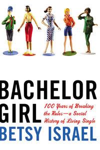 Foto Cover di Bachelor Girl, Ebook inglese di Betsy Israel, edito da HarperCollins