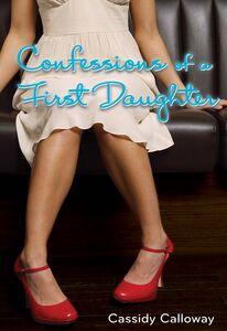 Foto Cover di Confessions of a First Daughter, Ebook inglese di Cassidy Calloway, edito da HarperCollins