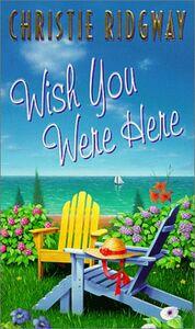 Foto Cover di Wish You Were Here, Ebook inglese di Christie Ridgway, edito da HarperCollins