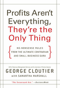 Foto Cover di Profits Aren't Everything, They're the Only Thing, Ebook inglese di George Cloutier, edito da HarperCollins