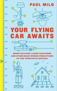 Foto Cover di Your Flying Car Awaits, Ebook inglese di Paul Milo, edito da HarperCollins