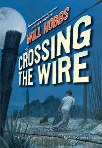 Foto Cover di Crossing the Wire, Ebook inglese di Will Hobbs, edito da HarperCollins