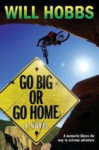 Foto Cover di Go Big or Go Home, Ebook inglese di Will Hobbs, edito da HarperCollins