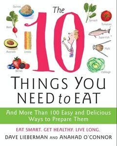 Foto Cover di The 10 Things You Need to Eat, Ebook inglese di Dave Lieberman,Anahad O'Connor, edito da HarperCollins