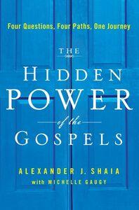 Foto Cover di The Hidden Power of the Gospels, Ebook inglese di Michelle Gaugy,Alexander Shaia, PhD, edito da HarperCollins
