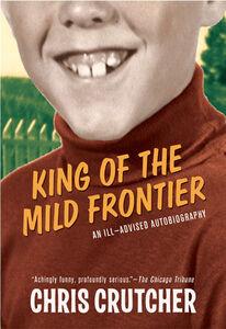 Foto Cover di King of the Mild Frontier, Ebook inglese di Chris Crutcher, edito da HarperCollins