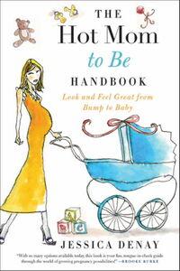 Foto Cover di The Hot Mom to Be Handbook, Ebook inglese di Jessica Denay, edito da HarperCollins