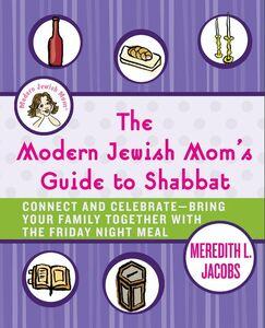 Foto Cover di The Modern Jewish Mom's Guide to Shabbat, Ebook inglese di Meredith L. Jacobs, edito da HarperCollins