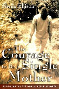 Foto Cover di The Courage To Be a Single Mother, Ebook inglese di Sheila Ellison, edito da HarperCollins