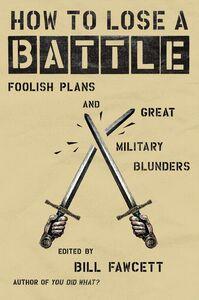 Foto Cover di How to Lose a Battle, Ebook inglese di Bill Fawcett, edito da HarperCollins
