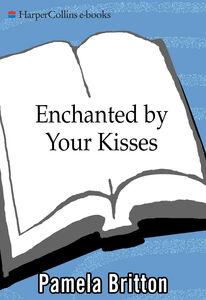 Foto Cover di Enchanted By Your Kisses, Ebook inglese di Pamela Britton, edito da HarperCollins