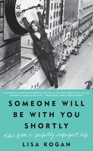 Foto Cover di Someone Will Be with You Shortly, Ebook inglese di Lisa Kogan, edito da HarperCollins