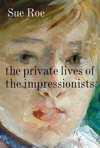 Foto Cover di The Private Lives of the Impressionists, Ebook inglese di Sue Roe, edito da HarperCollins