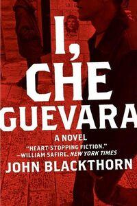 Foto Cover di I, Che Guevara, Ebook inglese di John Blackthorn, edito da HarperCollins