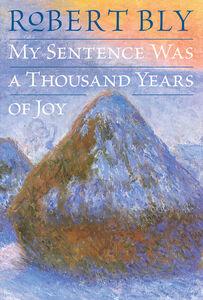 Foto Cover di My Sentence Was a Thousand Years of Joy, Ebook inglese di Robert Bly, edito da HarperCollins