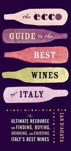 Foto Cover di The Ecco Guide to the Best Wines of Italy, Ebook inglese di Ian D'Agata, edito da HarperCollins
