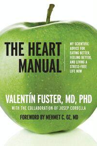 Foto Cover di The Heart Manual, Ebook inglese di Valentin Fuster, edito da HarperCollins