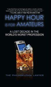 Foto Cover di Happy Hour Is for Amateurs, Ebook inglese di Philadelphia Lawyer, edito da HarperCollins