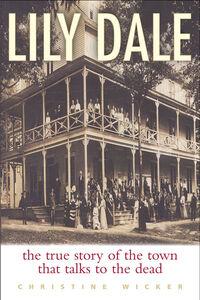 Foto Cover di Lily Dale, Ebook inglese di Christine Wicker, edito da HarperCollins