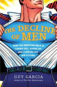 Foto Cover di The Decline of Men, Ebook inglese di Guy Garcia, edito da HarperCollins
