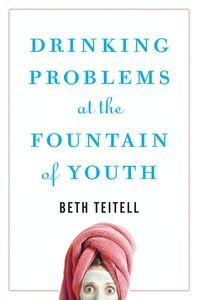Foto Cover di Drinking Problems at the Fountain of Youth, Ebook inglese di Beth Teitell, edito da HarperCollins