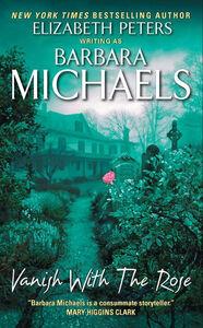 Foto Cover di Vanish with the Rose, Ebook inglese di Barbara Michaels, edito da HarperCollins