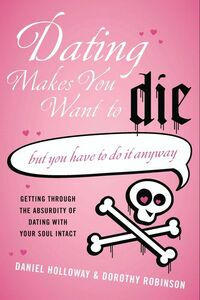 Foto Cover di Dating Makes You Want To Die, Ebook inglese di Daniel Holloway,Dorothy Robinson, edito da HarperCollins