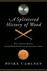 Foto Cover di A Splintered History of Wood, Ebook inglese di Spike Carlsen, edito da HarperCollins