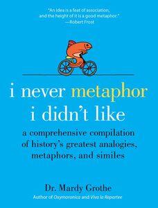 Foto Cover di I Never Metaphor I Didn't Like, Ebook inglese di Dr. Mardy Grothe, edito da HarperCollins
