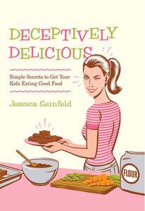 Foto Cover di Deceptively Delicious, Ebook inglese di Jessica Seinfeld, edito da HarperCollins