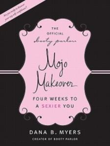 The Mojo Makeover: Four Weeks to a Sexier You - Dana B Myers - cover