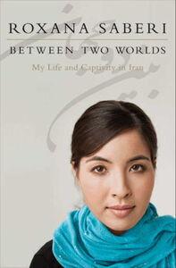Foto Cover di Between Two Worlds, Ebook inglese di Roxana Saberi, edito da HarperCollins