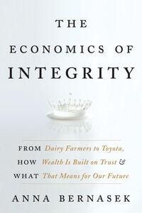 Foto Cover di The Economics of Integrity, Ebook inglese di Anna Bernasek, edito da HarperCollins