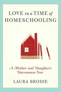 Foto Cover di Love in a Time of Homeschooling, Ebook inglese di Laura Brodie, edito da HarperCollins