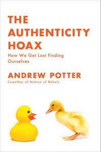 Foto Cover di The Authenticity Hoax, Ebook inglese di Andrew Potter, edito da HarperCollins