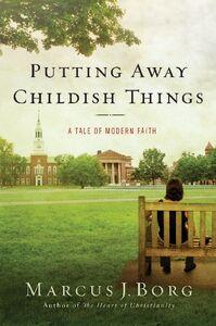 Foto Cover di Putting Away Childish Things, Ebook inglese di Marcus J. Borg, edito da HarperCollins
